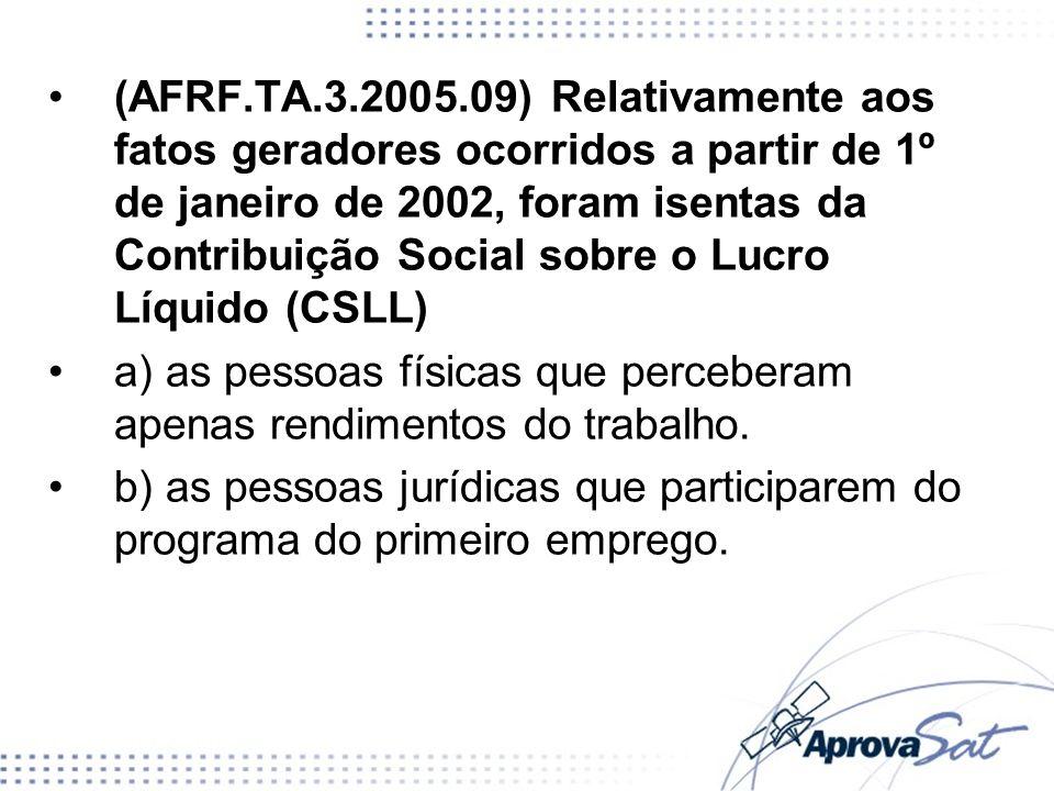 (AFRF.TA.3.2005.09) Relativamente aos fatos geradores ocorridos a partir de 1º de janeiro de 2002, foram isentas da Contribuição Social sobre o Lucro