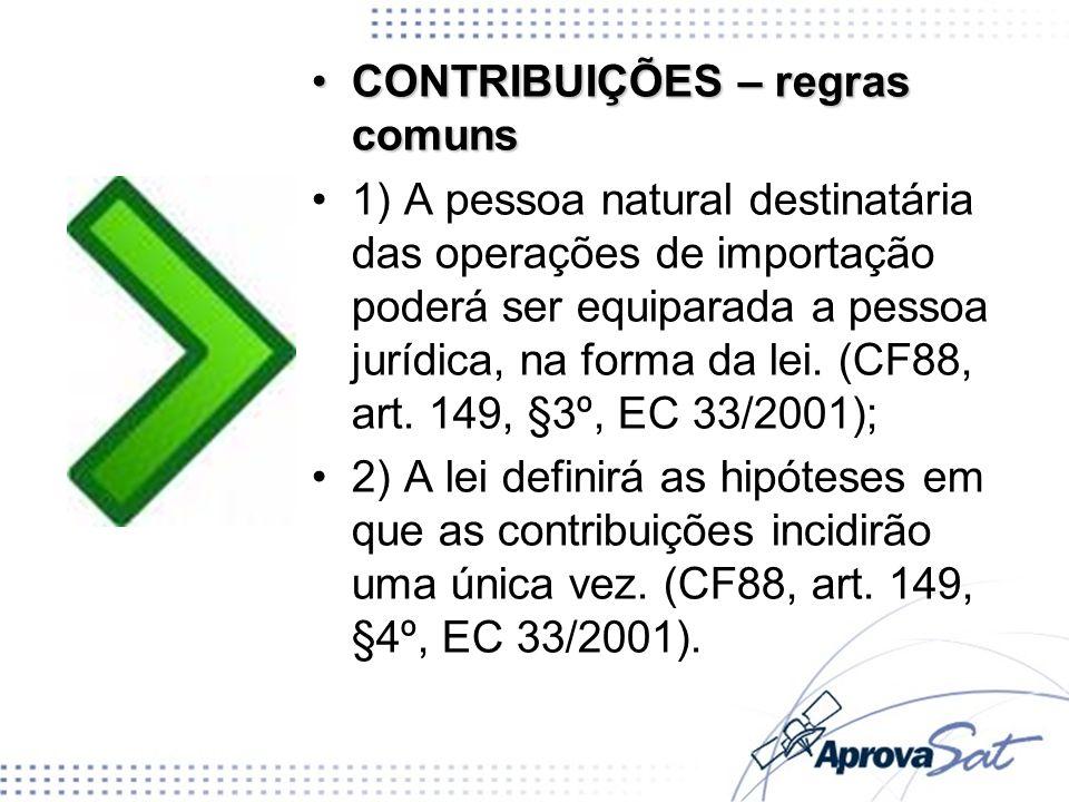 CONTRIBUIÇÕES – regras comunsCONTRIBUIÇÕES – regras comuns 1) A pessoa natural destinatária das operações de importação poderá ser equiparada a pessoa