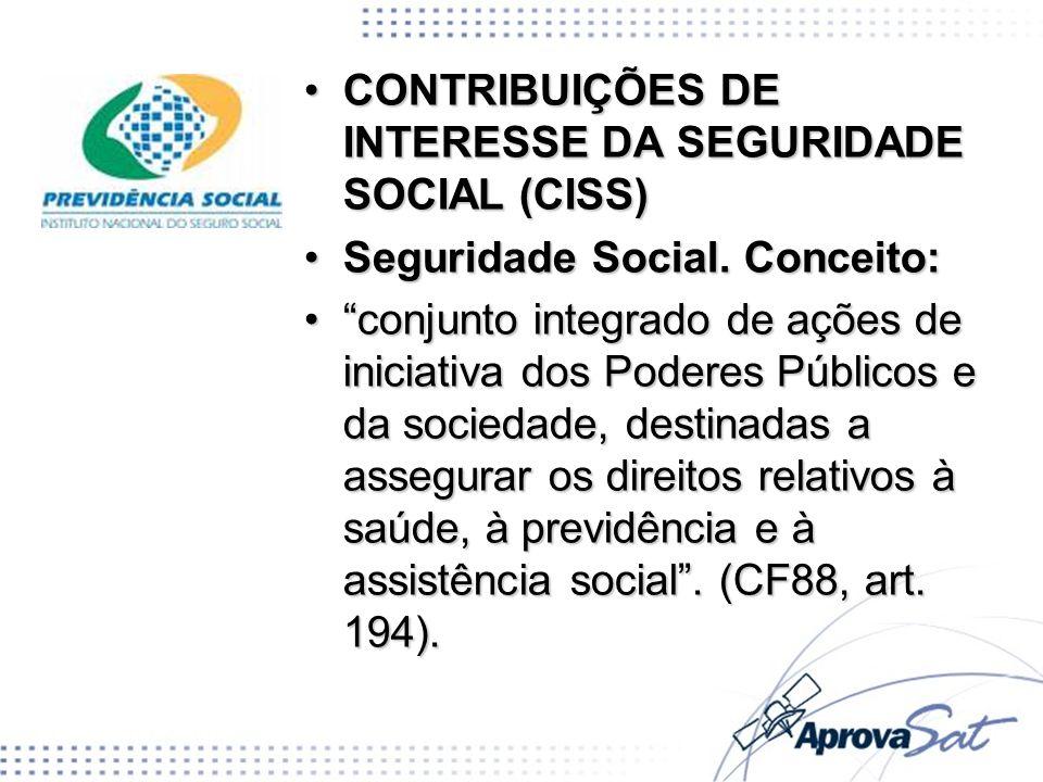 CONTRIBUIÇÕES DE INTERESSE DA SEGURIDADE SOCIAL (CISS)CONTRIBUIÇÕES DE INTERESSE DA SEGURIDADE SOCIAL (CISS) Seguridade Social. Conceito:Seguridade So