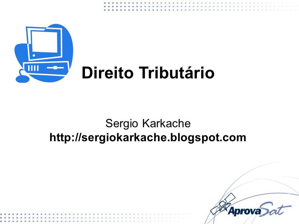 Direito Tributário Sergio Karkache http://sergiokarkache.blogspot.com