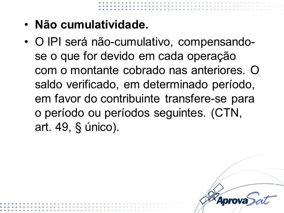 Não cumulatividade. O IPI será não-cumulativo, compensando- se o que for devido em cada operação com o montante cobrado nas anteriores. O saldo verifi