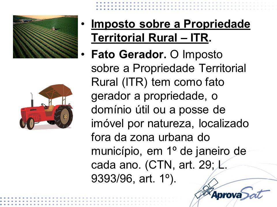 Imposto sobre a Propriedade Territorial Rural – ITR. Fato Gerador. O Imposto sobre a Propriedade Territorial Rural (ITR) tem como fato gerador a propr