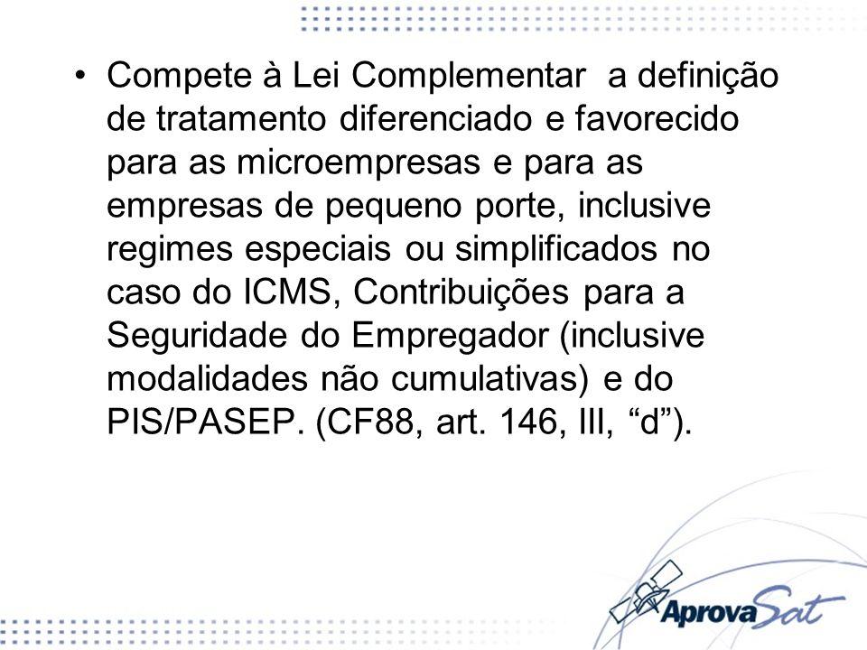 Compete à Lei Complementar a definição de tratamento diferenciado e favorecido para as microempresas e para as empresas de pequeno porte, inclusive re