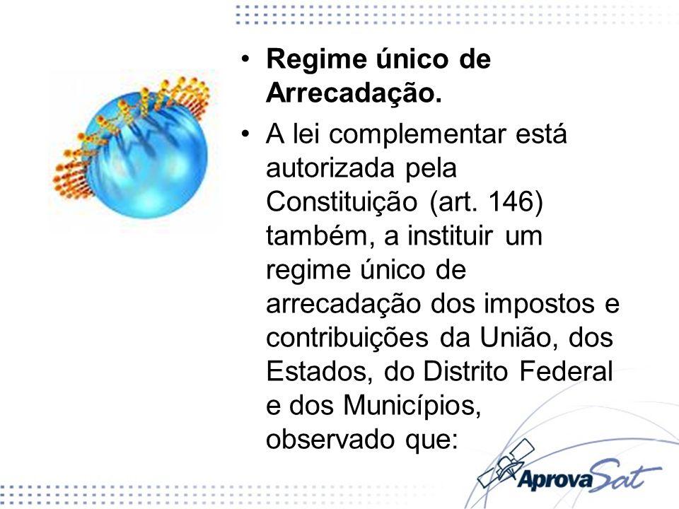 Regime único de Arrecadação. A lei complementar está autorizada pela Constituição (art. 146) também, a instituir um regime único de arrecadação dos im