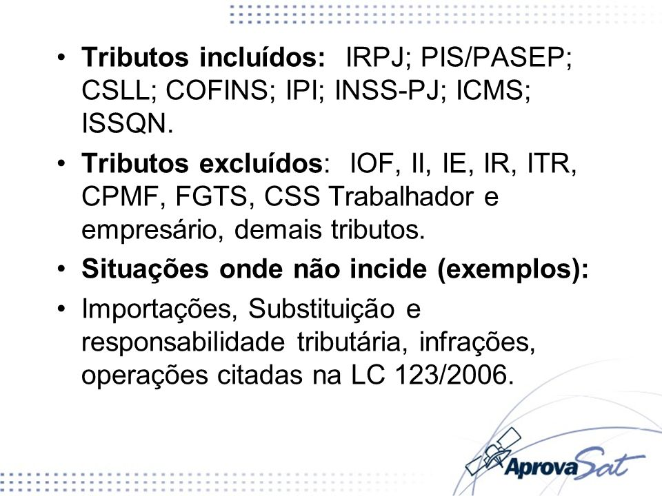 Tributos incluídos: IRPJ; PIS/PASEP; CSLL; COFINS; IPI; INSS-PJ; ICMS; ISSQN.