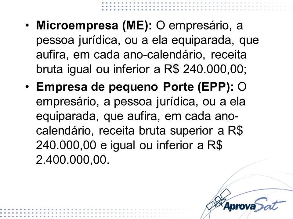 Microempresa (ME): O empresário, a pessoa jurídica, ou a ela equiparada, que aufira, em cada ano-calendário, receita bruta igual ou inferior a R$ 240.