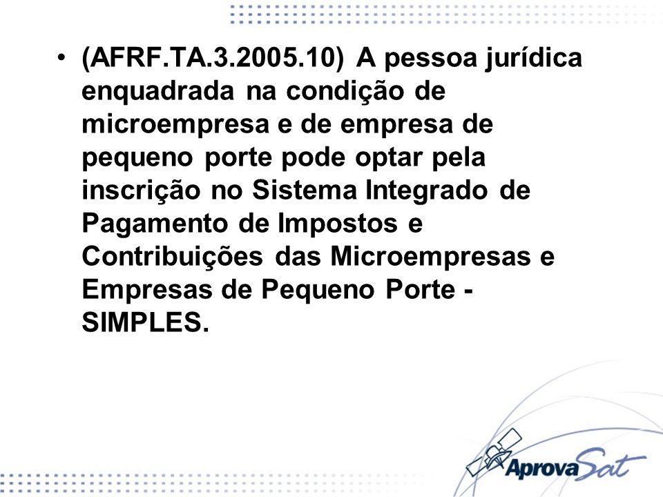 (AFRF.TA.3.2005.10) A pessoa jurídica enquadrada na condição de microempresa e de empresa de pequeno porte pode optar pela inscrição no Sistema Integr