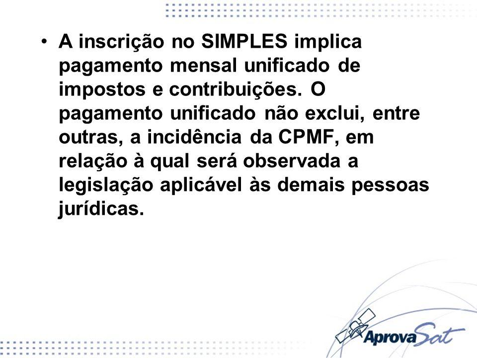 A inscrição no SIMPLES implica pagamento mensal unificado de impostos e contribuições. O pagamento unificado não exclui, entre outras, a incidência da