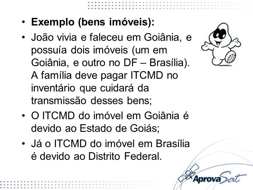 Exemplo (bens imóveis): João vivia e faleceu em Goiânia, e possuía dois imóveis (um em Goiânia, e outro no DF – Brasília). A família deve pagar ITCMD