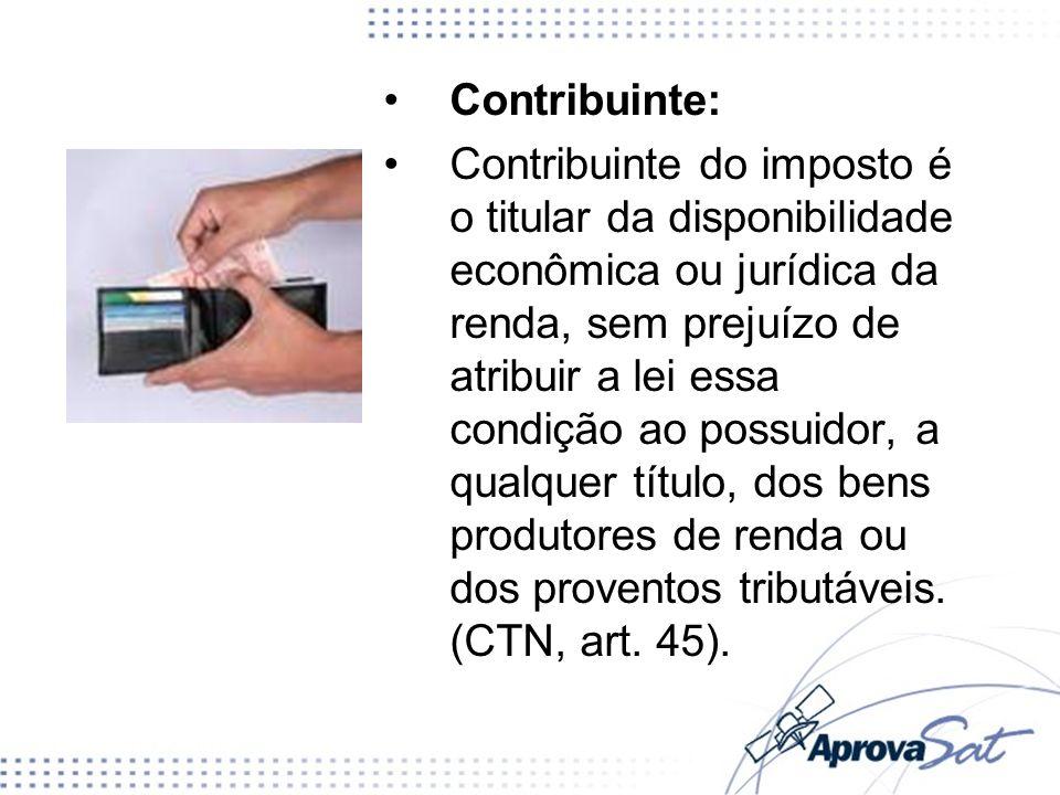 Contribuinte: Contribuinte do imposto é o titular da disponibilidade econômica ou jurídica da renda, sem prejuízo de atribuir a lei essa condição ao p