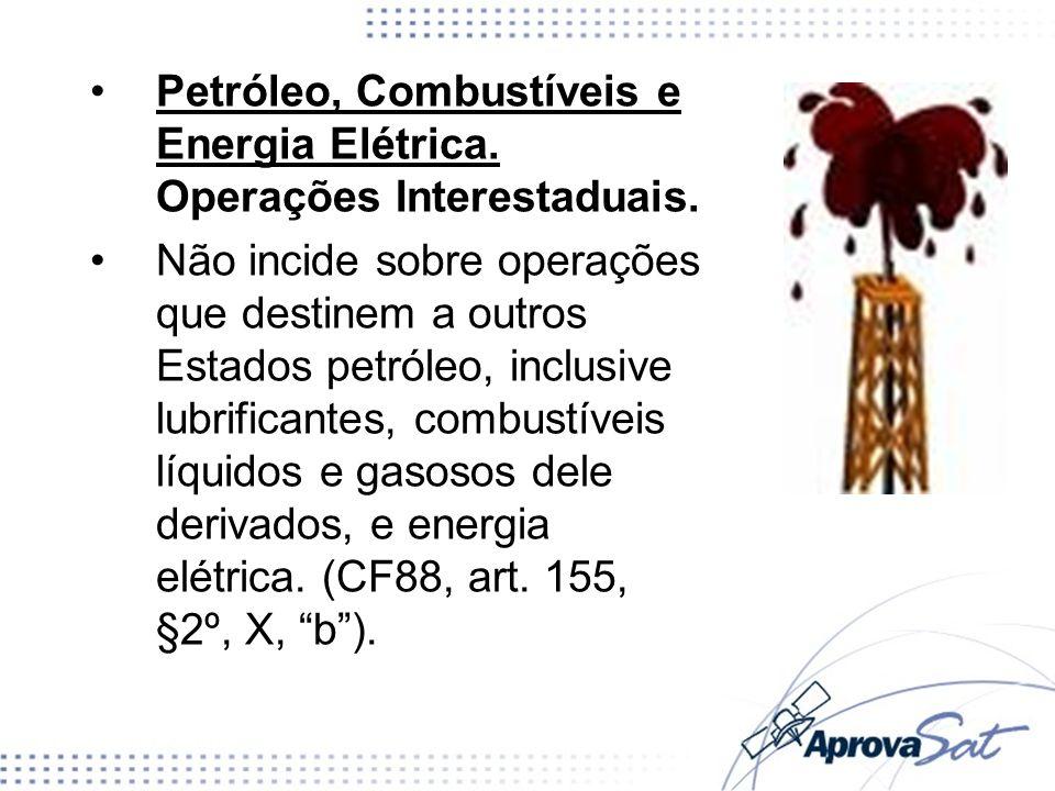 Petróleo, Combustíveis e Energia Elétrica. Operações Interestaduais. Não incide sobre operações que destinem a outros Estados petróleo, inclusive lubr