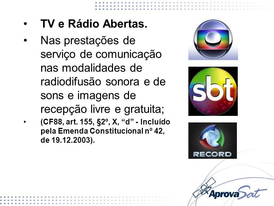 TV e Rádio Abertas. Nas prestações de serviço de comunicação nas modalidades de radiodifusão sonora e de sons e imagens de recepção livre e gratuita;