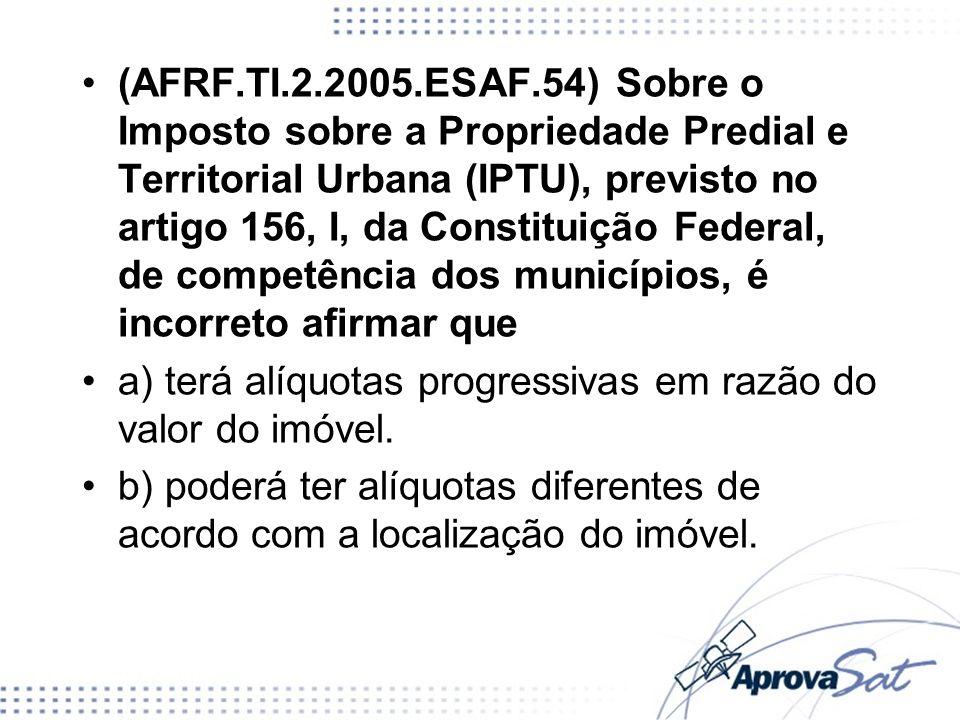 (AFRF.TI.2.2005.ESAF.54) Sobre o Imposto sobre a Propriedade Predial e Territorial Urbana (IPTU), previsto no artigo 156, I, da Constituição Federal,