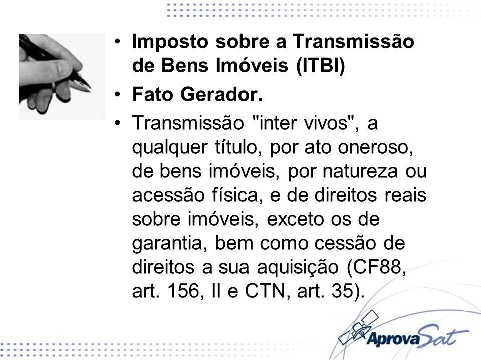 Imposto sobre a Transmissão de Bens Imóveis (ITBI) Fato Gerador. Transmissão