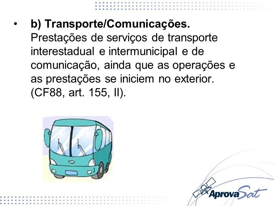 b) Transporte/Comunicações. Prestações de serviços de transporte interestadual e intermunicipal e de comunicação, ainda que as operações e as prestaçõ