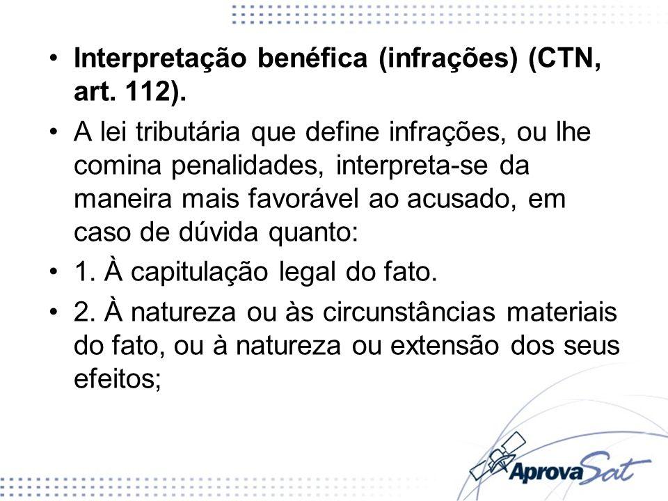 Interpretação benéfica (infrações) (CTN, art. 112). A lei tributária que define infrações, ou lhe comina penalidades, interpreta-se da maneira mais fa