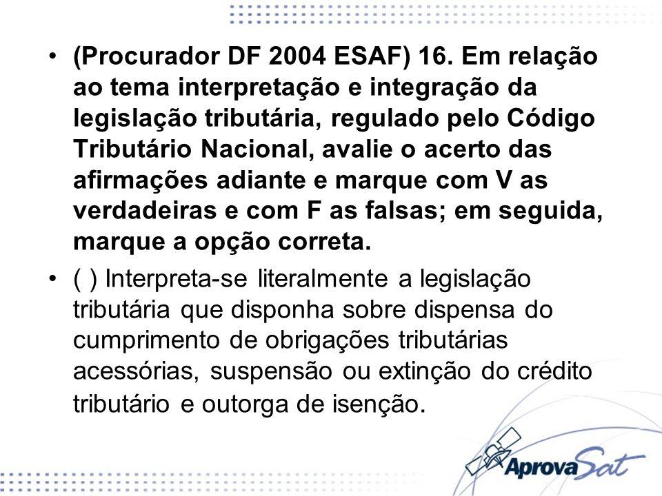(Procurador DF 2004 ESAF) 16. Em relação ao tema interpretação e integração da legislação tributária, regulado pelo Código Tributário Nacional, avalie