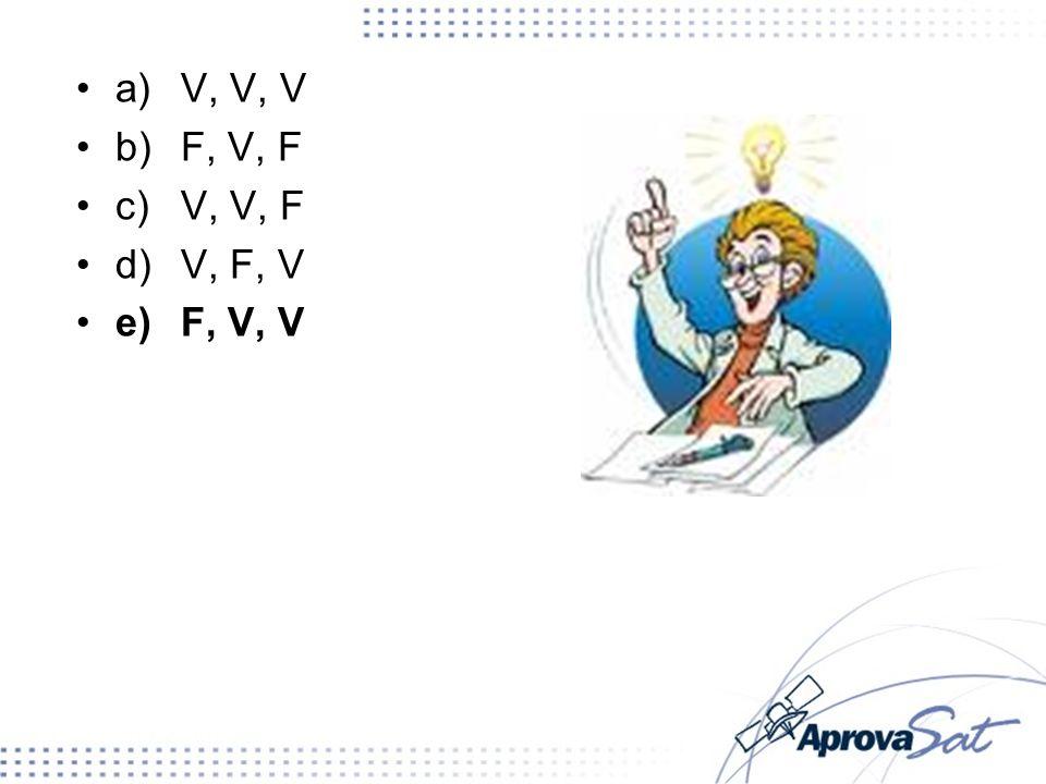 a)V, V, V b)F, V, F c)V, V, F d)V, F, V e)F, V, V