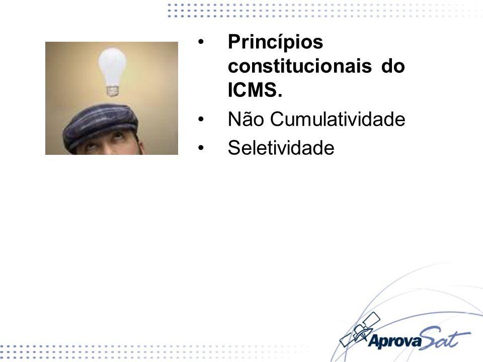 Princípios constitucionais do ICMS. Não Cumulatividade Seletividade