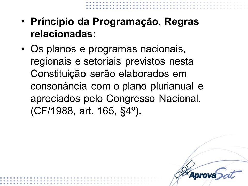 Príncipio da Programação. Regras relacionadas: Os planos e programas nacionais, regionais e setoriais previstos nesta Constituição serão elaborados em