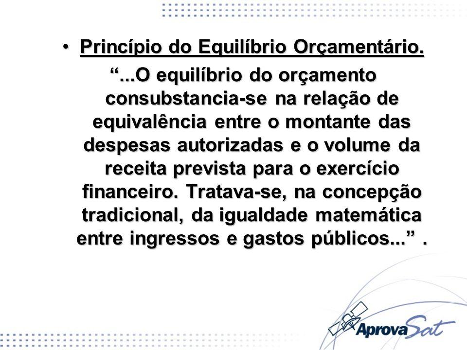 Princípio do Equilíbrio Orçamentário.Princípio do Equilíbrio Orçamentário....O equilíbrio do orçamento consubstancia-se na relação de equivalência ent