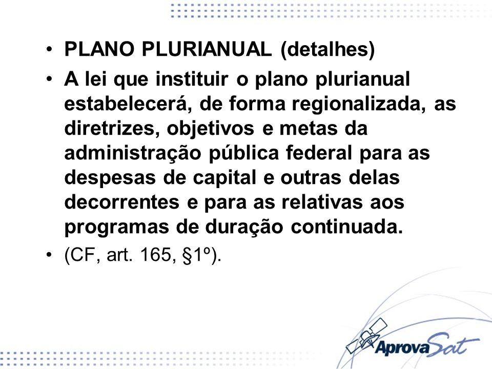 PLANO PLURIANUAL (detalhes) A lei que instituir o plano plurianual estabelecerá, de forma regionalizada, as diretrizes, objetivos e metas da administr