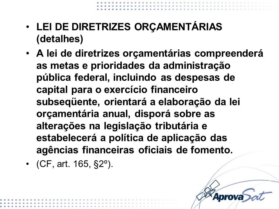 LEI DE DIRETRIZES ORÇAMENTÁRIAS (detalhes) A lei de diretrizes orçamentárias compreenderá as metas e prioridades da administração pública federal, inc
