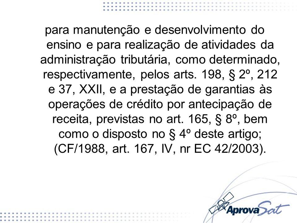 para manutenção e desenvolvimento do ensino e para realização de atividades da administração tributária, como determinado, respectivamente, pelos arts