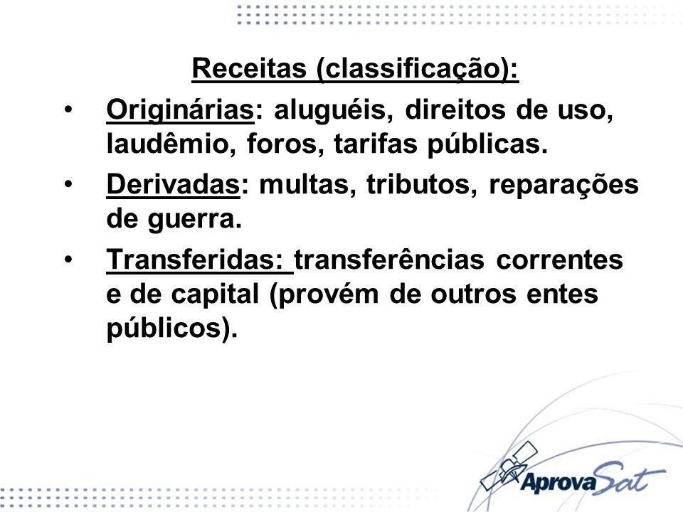 Receitas (classificação): Originárias: aluguéis, direitos de uso, laudêmio, foros, tarifas públicas. Derivadas: multas, tributos, reparações de guerra