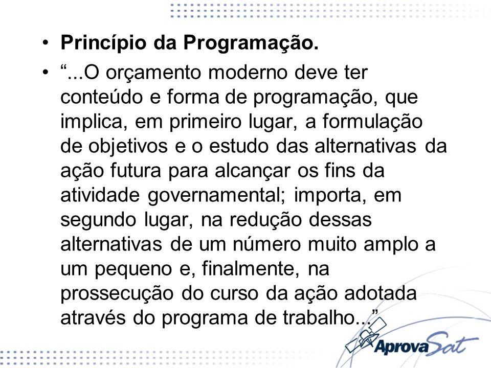 Princípio da Programação....O orçamento moderno deve ter conteúdo e forma de programação, que implica, em primeiro lugar, a formulação de objetivos e