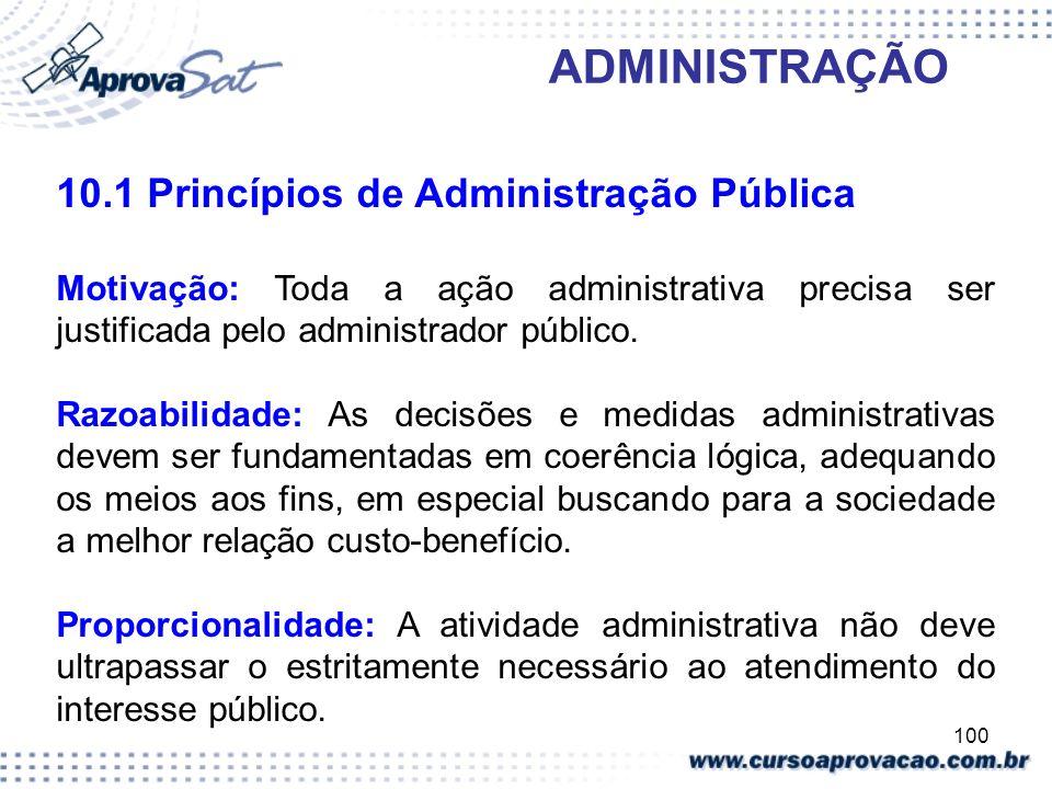 100 ADMINISTRAÇÃO 10.1 Princípios de Administração Pública Motivação: Toda a ação administrativa precisa ser justificada pelo administrador público. R