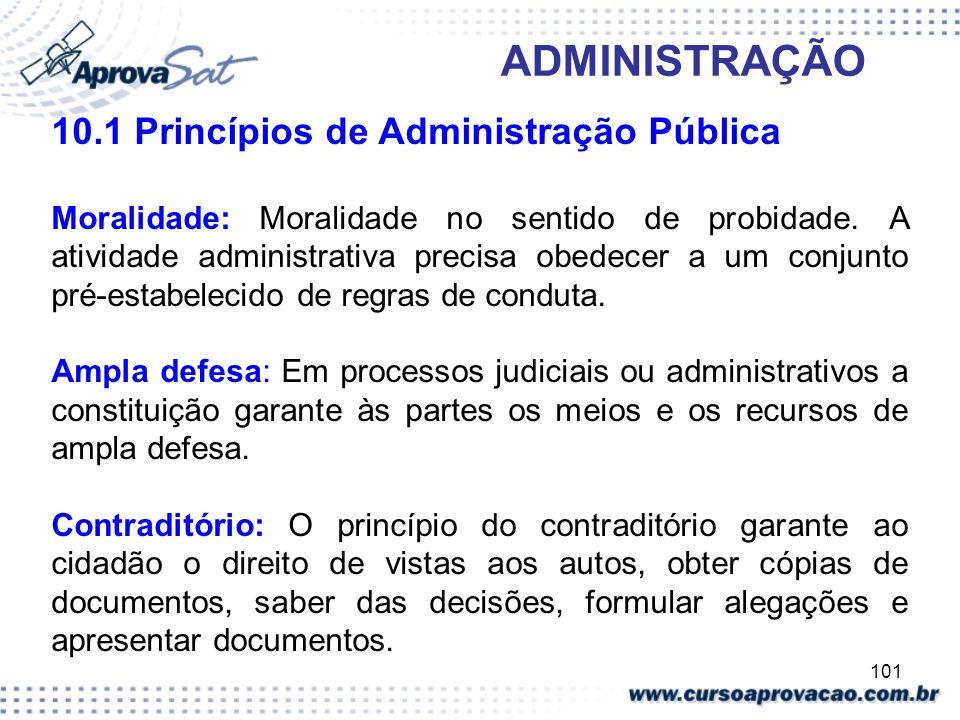 101 ADMINISTRAÇÃO 10.1 Princípios de Administração Pública Moralidade: Moralidade no sentido de probidade. A atividade administrativa precisa obedecer