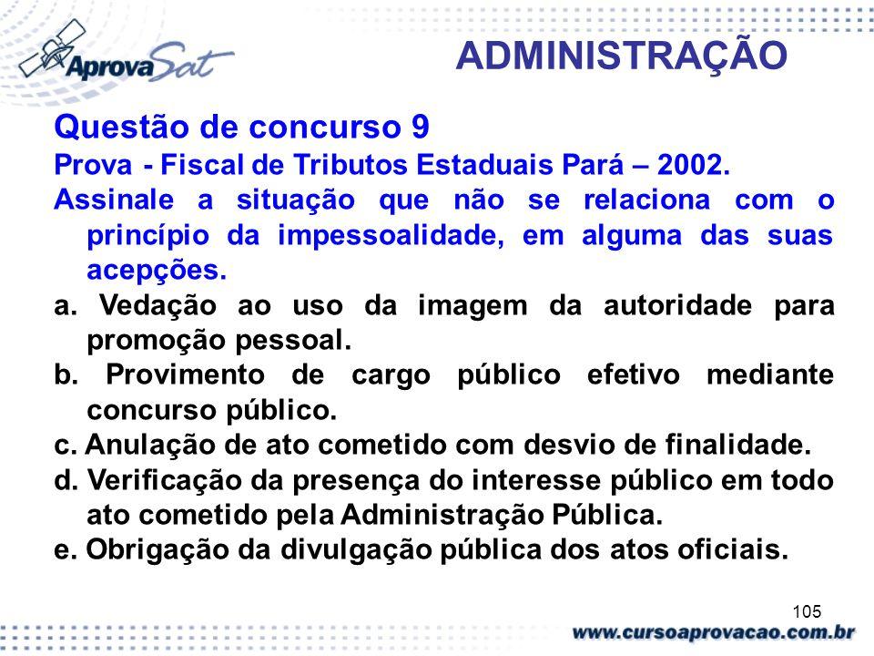 105 ADMINISTRAÇÃO Questão de concurso 9 Prova - Fiscal de Tributos Estaduais Pará – 2002. Assinale a situação que não se relaciona com o princípio da