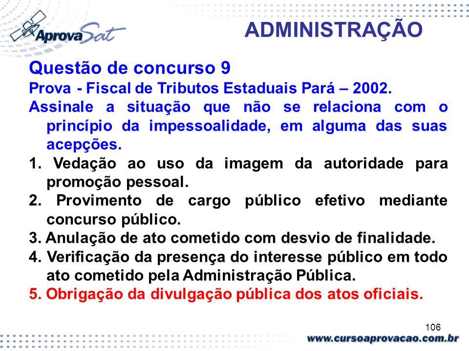 106 ADMINISTRAÇÃO Questão de concurso 9 Prova - Fiscal de Tributos Estaduais Pará – 2002. Assinale a situação que não se relaciona com o princípio da