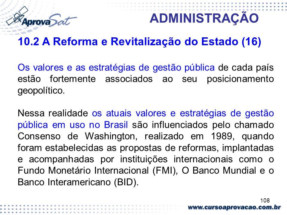 108 ADMINISTRAÇÃO 10.2 A Reforma e Revitalização do Estado (16) Os valores e as estratégias de gestão pública de cada país estão fortemente associados