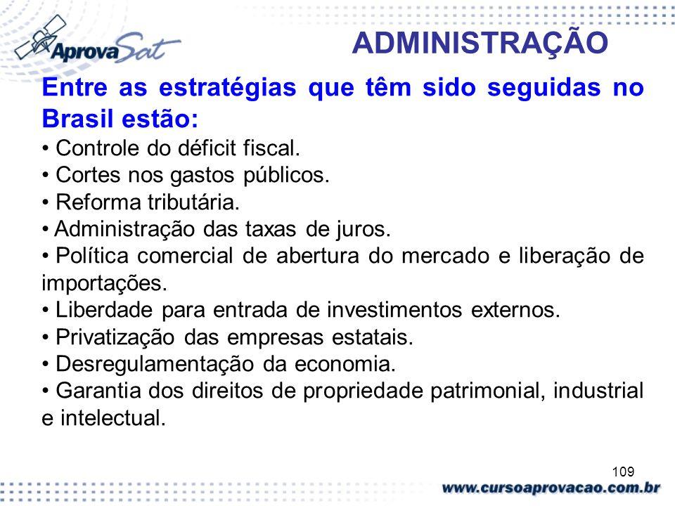 109 ADMINISTRAÇÃO Entre as estratégias que têm sido seguidas no Brasil estão: Controle do déficit fiscal. Cortes nos gastos públicos. Reforma tributár