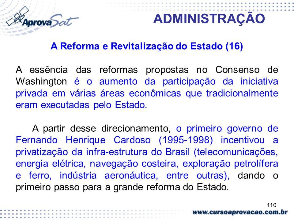 110 ADMINISTRAÇÃO A Reforma e Revitalização do Estado (16) A essência das reformas propostas no Consenso de Washington é o aumento da participação da