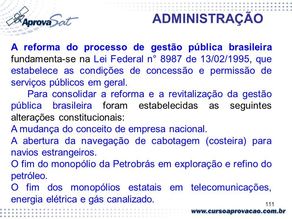 111 ADMINISTRAÇÃO A reforma do processo de gestão pública brasileira fundamenta-se na Lei Federal n° 8987 de 13/02/1995, que estabelece as condições d