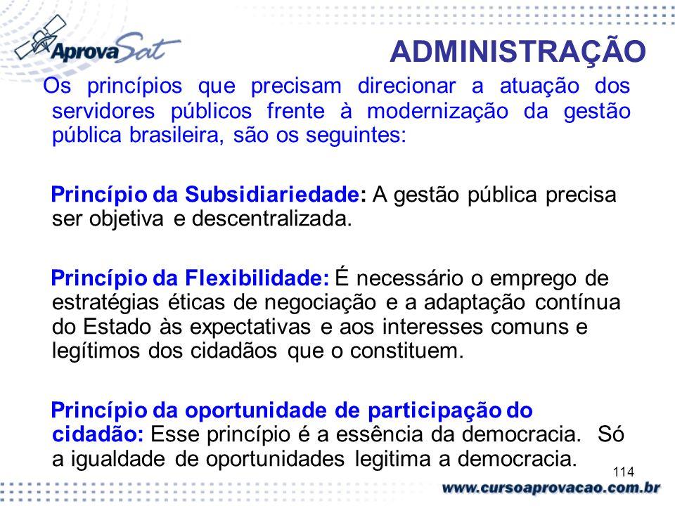 114 ADMINISTRAÇÃO Os princípios que precisam direcionar a atuação dos servidores públicos frente à modernização da gestão pública brasileira, são os s
