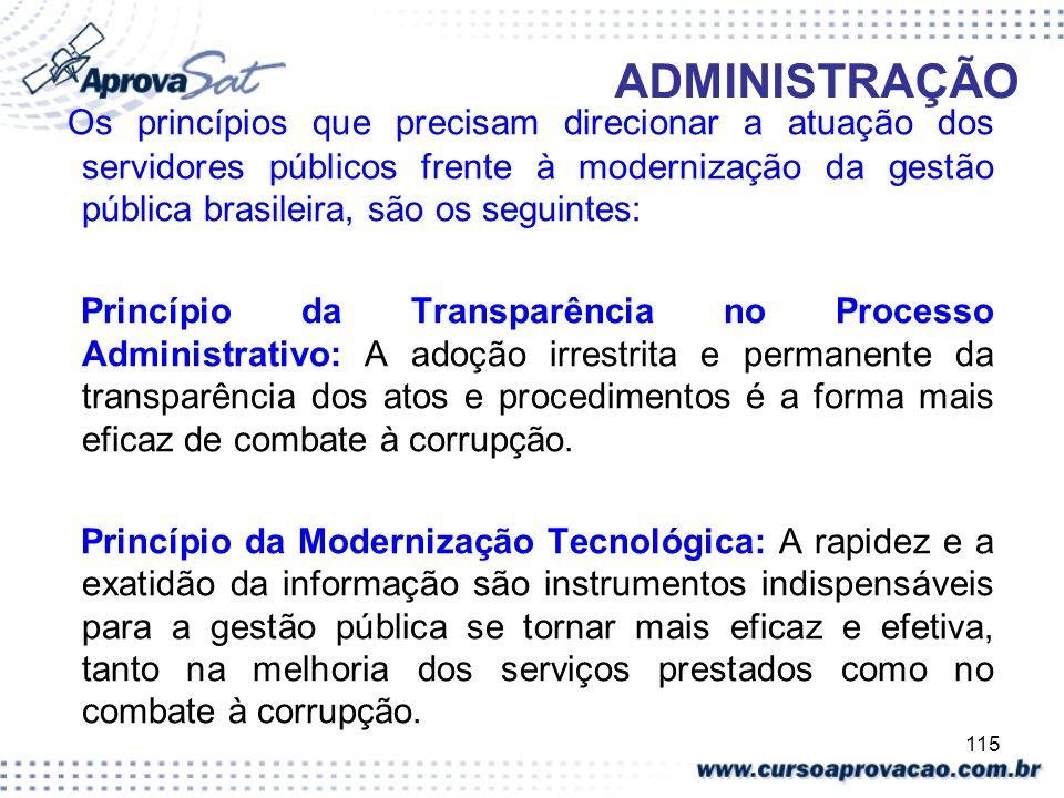 115 ADMINISTRAÇÃO Os princípios que precisam direcionar a atuação dos servidores públicos frente à modernização da gestão pública brasileira, são os s