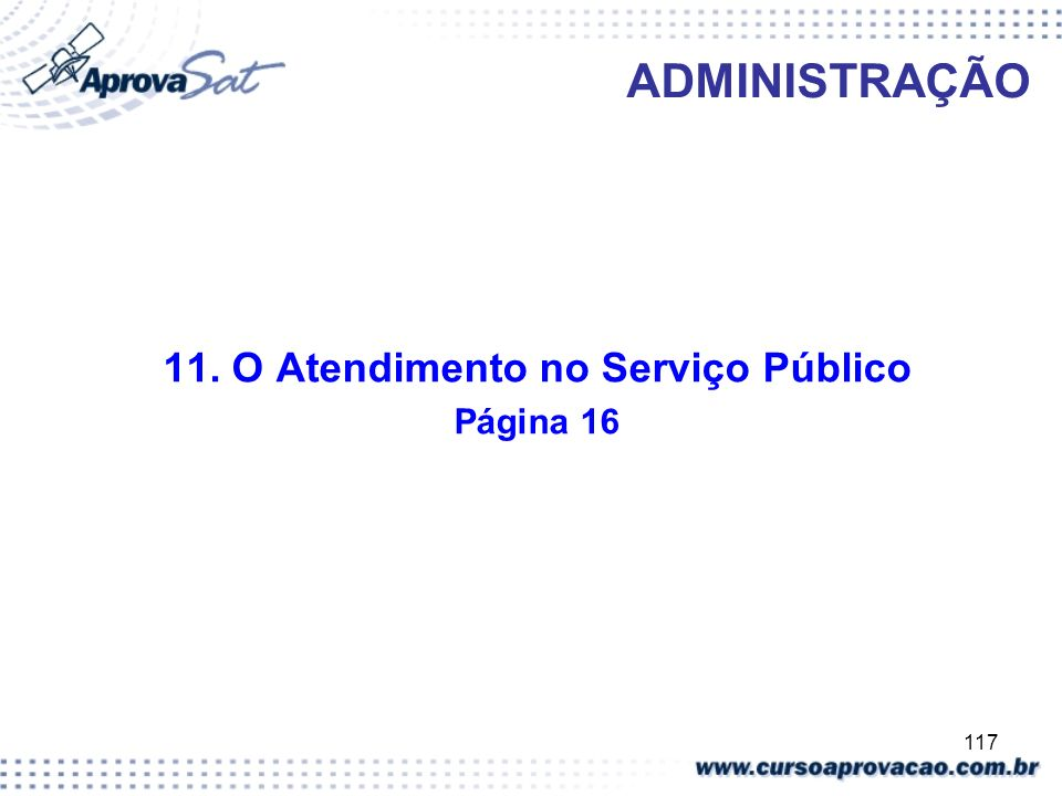 117 ADMINISTRAÇÃO 11. O Atendimento no Serviço Público Página 16