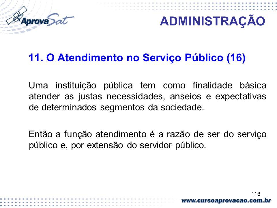 118 ADMINISTRAÇÃO 11. O Atendimento no Serviço Público (16) Uma instituição pública tem como finalidade básica atender as justas necessidades, anseios