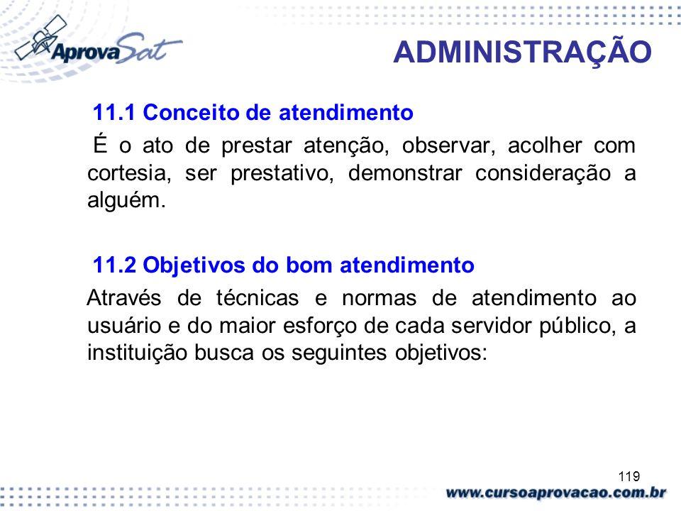 119 ADMINISTRAÇÃO 11.1 Conceito de atendimento É o ato de prestar atenção, observar, acolher com cortesia, ser prestativo, demonstrar consideração a a