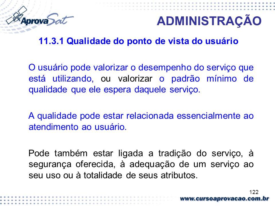 122 ADMINISTRAÇÃO 11.3.1 Qualidade do ponto de vista do usuário O usuário pode valorizar o desempenho do serviço que está utilizando, ou valorizar o p