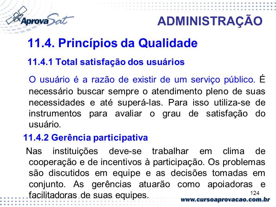 124 ADMINISTRAÇÃO 11.4. Princípios da Qualidade 11.4.1 Total satisfação dos usuários O usuário é a razão de existir de um serviço público. É necessári