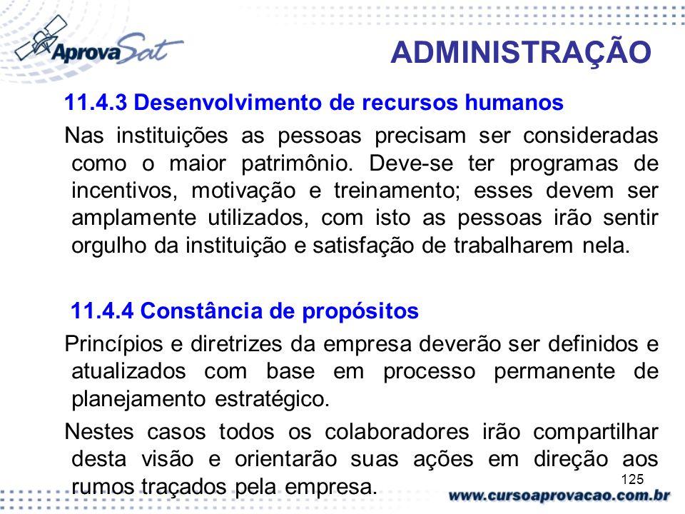 125 ADMINISTRAÇÃO 11.4.3 Desenvolvimento de recursos humanos Nas instituições as pessoas precisam ser consideradas como o maior patrimônio. Deve-se te