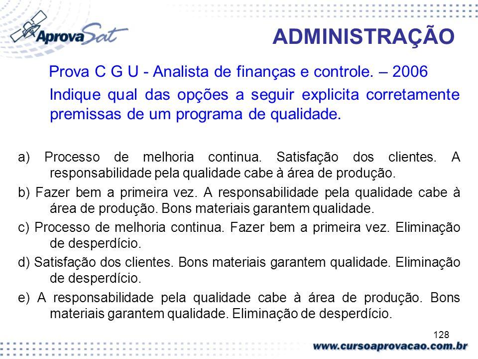 128 ADMINISTRAÇÃO Prova C G U - Analista de finanças e controle. – 2006 Indique qual das opções a seguir explicita corretamente premissas de um progra