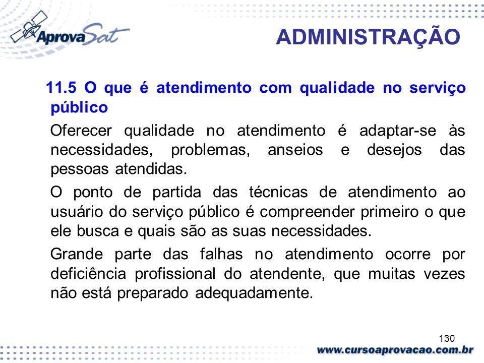 130 ADMINISTRAÇÃO 11.5 O que é atendimento com qualidade no serviço público Oferecer qualidade no atendimento é adaptar-se às necessidades, problemas,