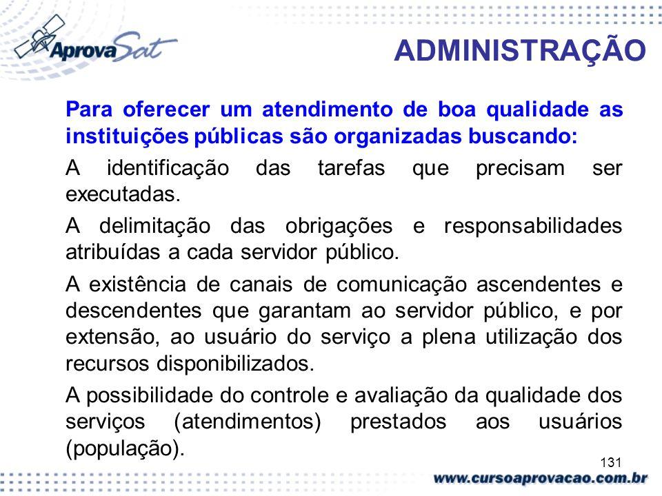 131 ADMINISTRAÇÃO Para oferecer um atendimento de boa qualidade as instituições públicas são organizadas buscando: A identificação das tarefas que pre
