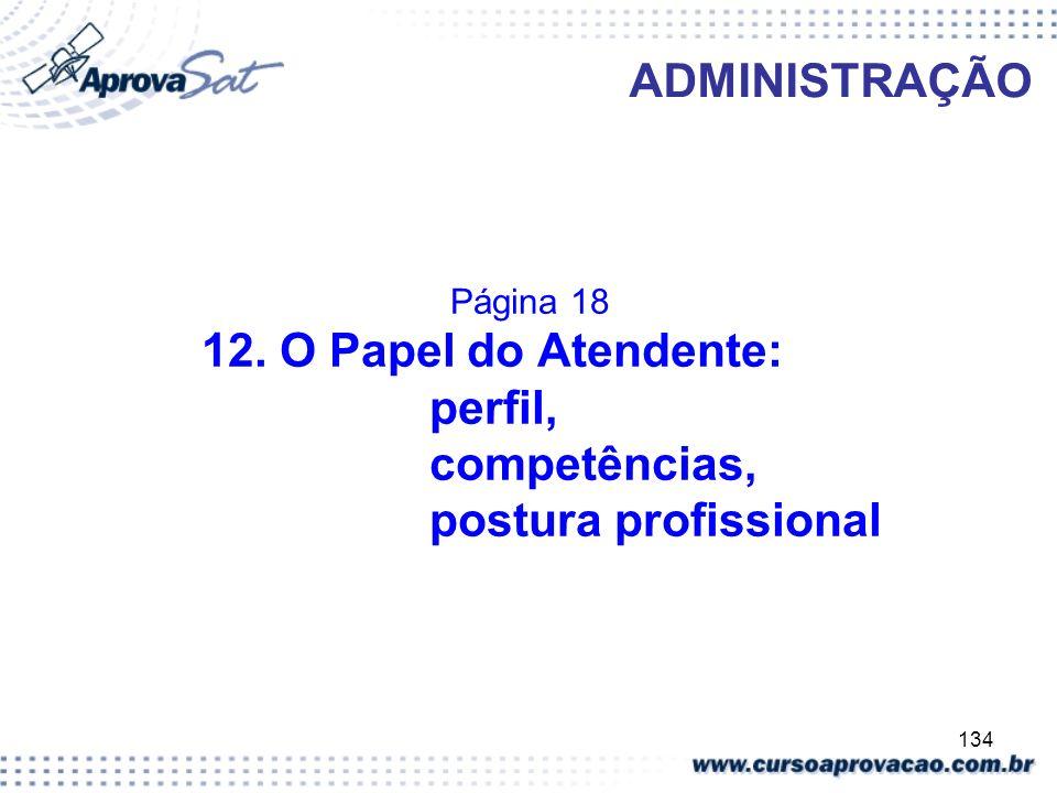 134 ADMINISTRAÇÃO Página 18 12. O Papel do Atendente: perfil, competências, postura profissional
